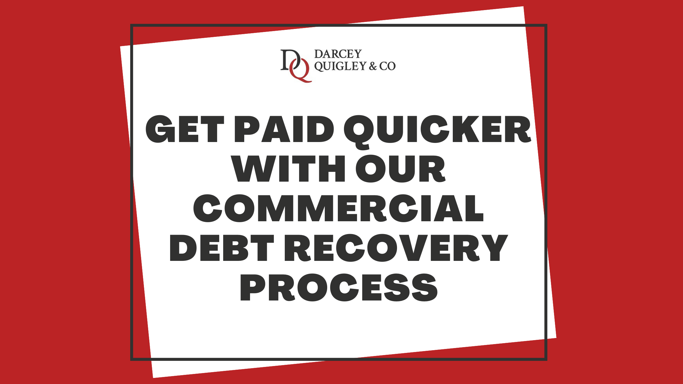Get Paid Quicker With Darcey Quigley's Commercial Debt Recovery Process