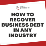 Graphic displaying the title of this blog post; How To Recover Business Debt In Any Industry