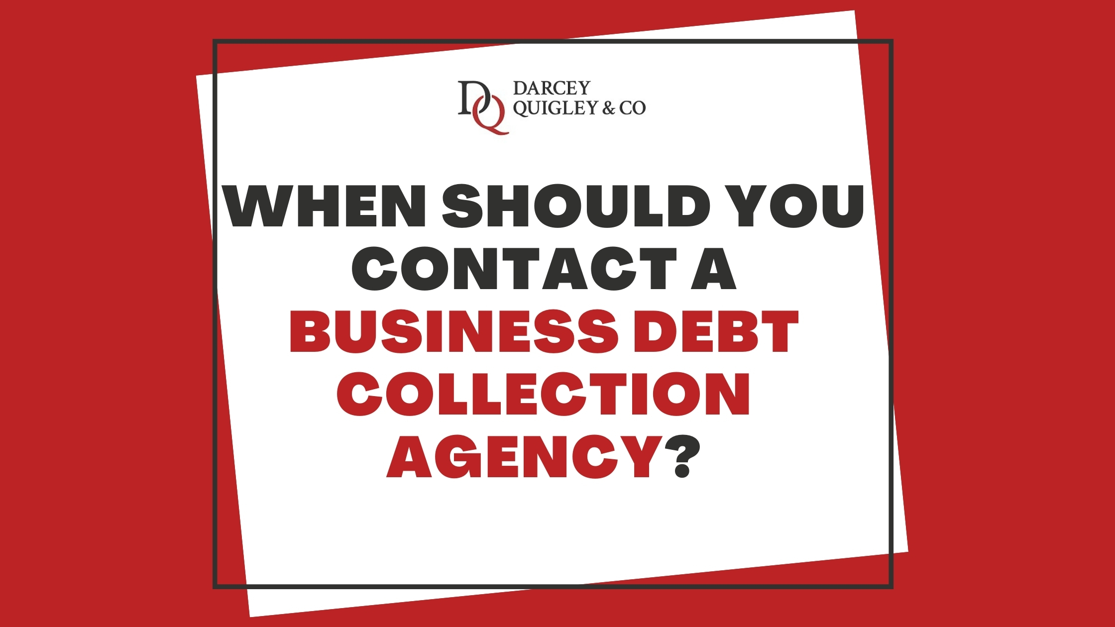 """Graphic for our blog titled """"When Should You Contact A Business Debt Collection Agency"""""""
