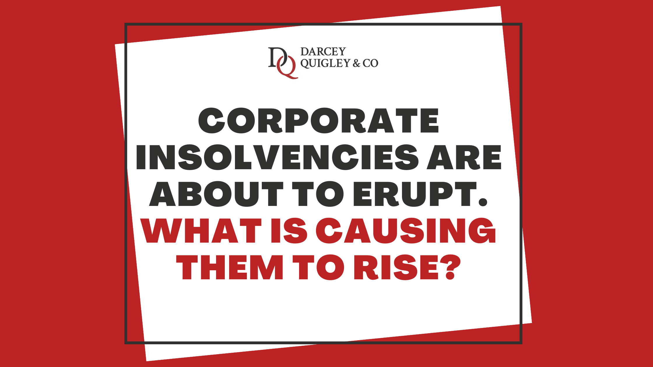 Corporate Insolvencies Are Rising. But What Is Causing Them To Increase?